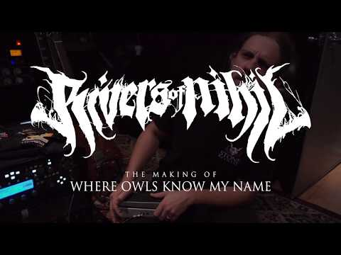 """Rivers of Nihil - the making of """"Where Owls Know My Name"""""""