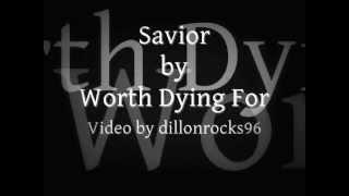 Worth Dying For: Savior Lyrics