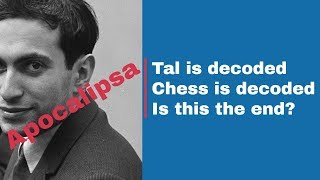 APOCALIPSA | The end is coming | Tal is decoded | Chess is decoded