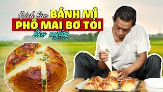 Ông Thọ Làm Bánh Mì Phô Mai Bơ Tỏi Thơm Ngậy, Cực Kỳ Ngon | Cream Cheese Garlic Bread