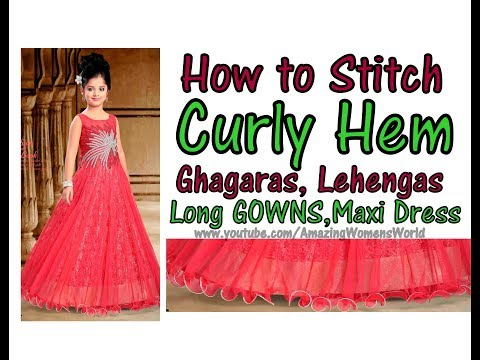 How to Stitch Curly Hem - easy Technique for Ghagaras, LEHENGAS, Long Skirts