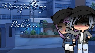 """Kidnapped by my bully""