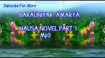 BARAUNIYAR AMARYA Hausa Novel complete - YouTube