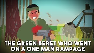 The Green Beret who went on a one man Rampage to save his Comrades