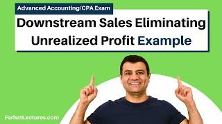 Downstream Sales Eliminating Unrealized Profit | Advanced Accounting CPA Exam FAR Simulation