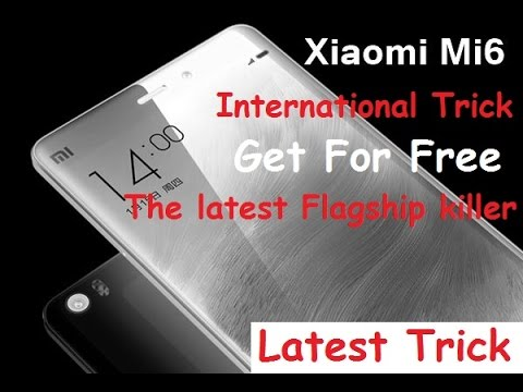 How to get Xiaomi Mi6 and Mi6 pro For Free Ultimate International trick