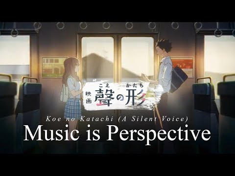 Koe no Katachi (A Silent Voice) Analysis - Music is Perspective (SPOILERS)