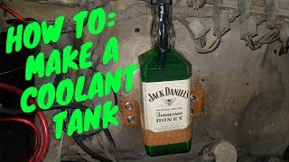 HOW TO: Make a coolant reservoir tank