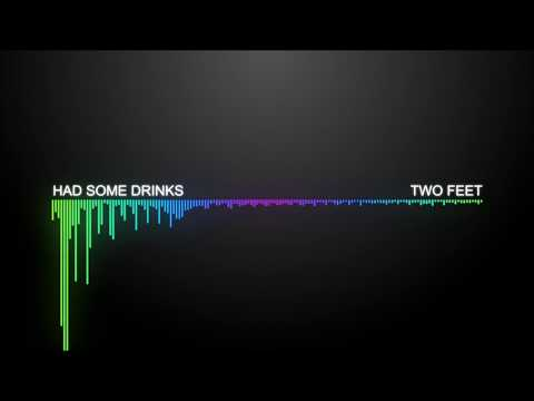 Two Feet - Had Some Drinks | [1 Hour Version]