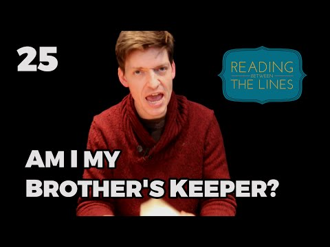 Reading Between the Lines 25 - Am I My Brother's Keeper?