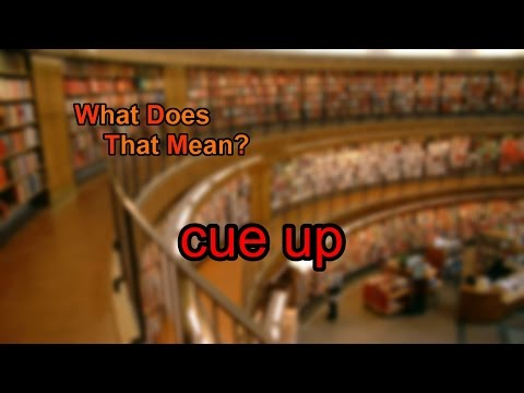 What does cue up mean?