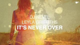 DJ Nevel feat. Leyla Griffiths - It's Never Over