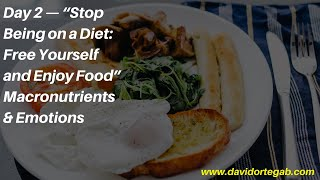 """Day 2 """"Stop Being on a Diet  Free Yourself and Enjoy Food"""""""
