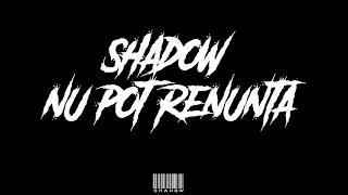 Shadow -Nu pot Renunta