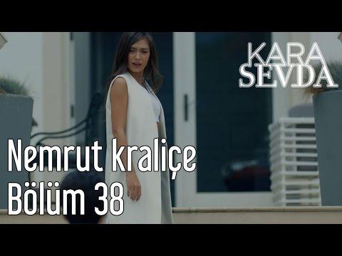 Kara Sevda 38. Bölüm - Nemrut Kraliçe