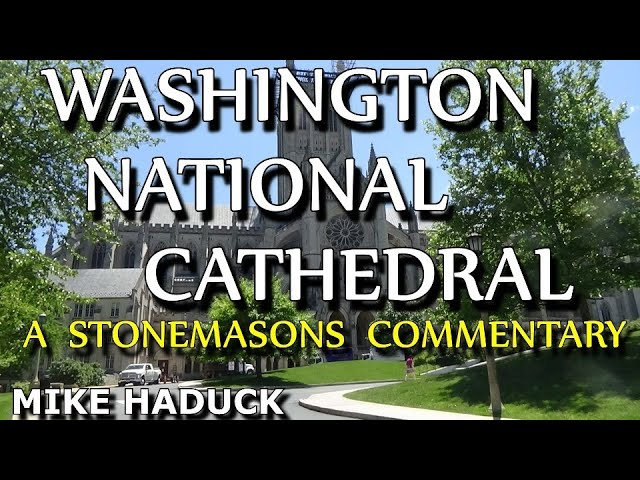 WASHINGTON NATIONAL CATHEDRAL (A Stonemasons commentary) Mike Haduck