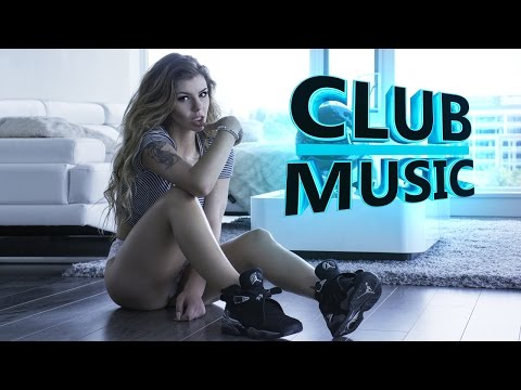New Best Party Club Dance Music Remixes Mashups 2016 - CLUB MUSIC - Поисковик музыки mp3real.ru