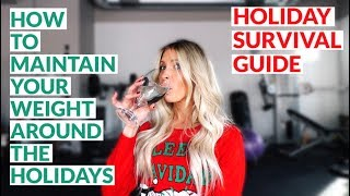 How to Maintain Your Weight During the Holidays    Holiday Survival Guide