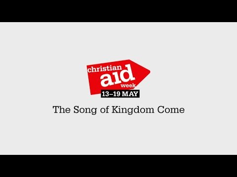 'The Song of Kingdom Come' for Christian Aid Week 2018