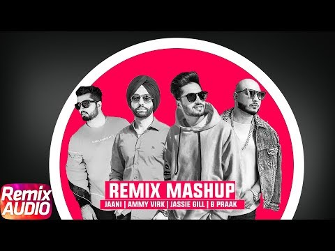Remixes Mashup | Audio Jukebox | Jassi Gill | B Praak | Ammy Virk | Jaani | New Songs 2018