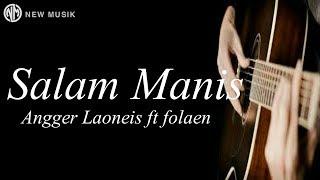 Lagu Terbaru Angger Laoneis ft Folaen - SALAM MANIS