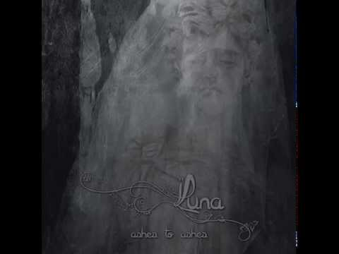 Luna ~Ashes To Ashes