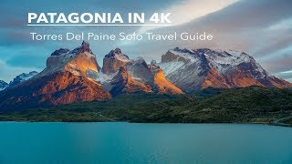 Patagonia - Torres Del Paine Solo Travel Guide (4K)