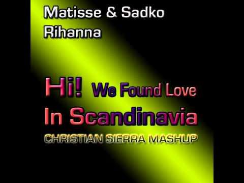 Matisse & Sadko vs. Rihanna - Hi, We Found Love In Scandinavia (Christian Sierra Mashup)