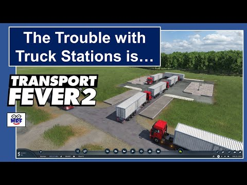 Transport Fever 2 - The Trouble with Truck Stations is... |