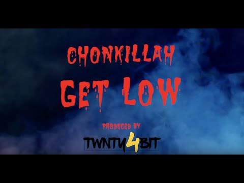 CHONKILLAH - GET LOW (Produced by @Twnty4bit) (OFFICIAL HD MUSIC VIDEO)