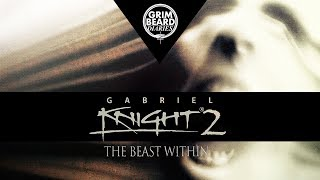 Grimbeard Diaries - The Beast Within: A Gabriel Knight Mystery (PC) - Review