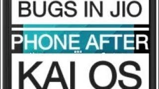 Bugs in Jio Phone After KAI OS 2.5 UPDATE