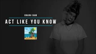 Ohana Bam - Act Like You Know [Audio]