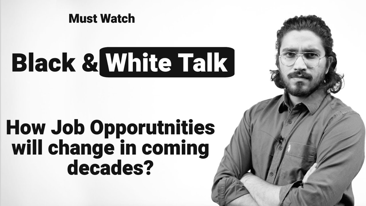 Black & White Talk   Must watch for students   How Job Opportunities will change in coming decades?