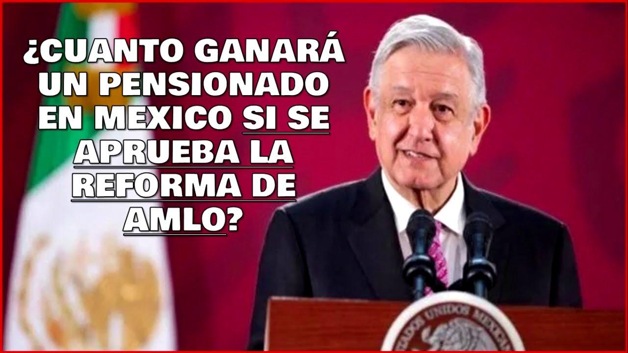 ¿Cuanto ganará un pensionado si se aprueba la Reforma de AMLO?