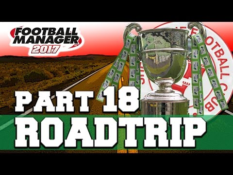 ROADTRIP   PART 18   TITLE TIME   FOOTBALL MANAGER 2017