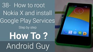 How to root Nokia X and install Google Play Services step by step ?