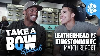 Leatherhead Vs Kingstonian FC Match Report - Take a Bow Special
