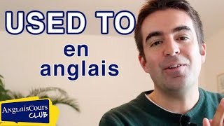 Used to, be used to, get used to en anglais