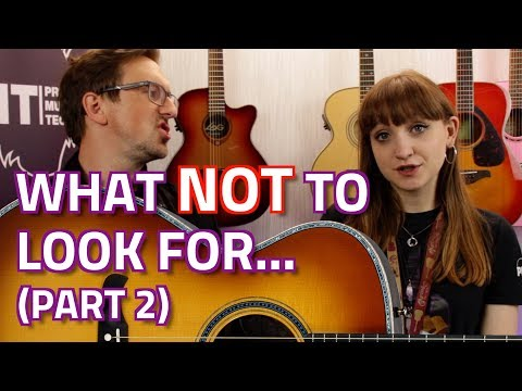 Top 10 things NOT to look for when buying an Acoustic Guitar - Part 2
