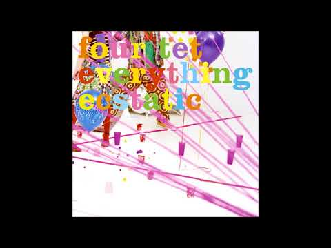 Four Tet - Everything Ecstatic (2005) [FULL ALBUM]