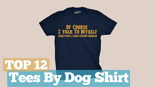 Top 12 Tees By Dog Shirt // Graphic T-Shirts Best Sellers