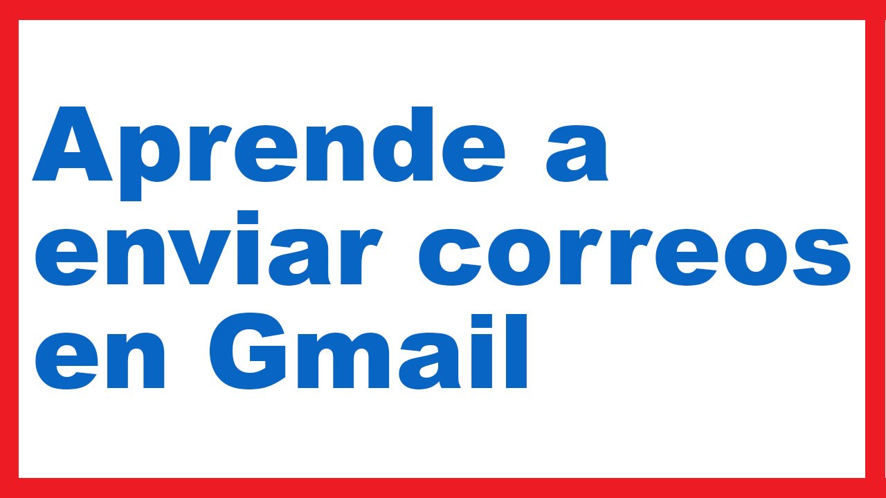 Cómo Enviar Un Correo Electrónico En Gmail Youtube
