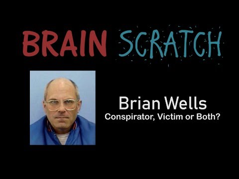 BrainScratch: Brian Wells - Conspirator, Victim or Both?