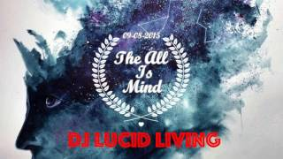 DJ Lucid Living - The All Is Mind (Original Mix) 09.08.2016