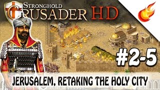 Jerusalem, Retaking The Holy City - STRONGHOLD CRUSADER HD - Saladin's Conquest - CHAPTER 5