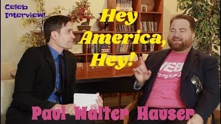 Hey America, Hey!  Funny  PAUL WALTER HAUSER celebrity interview!