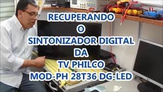 RECUPERANDO O SINTONIZADOR DA TV PHILCO PH2836- LED
