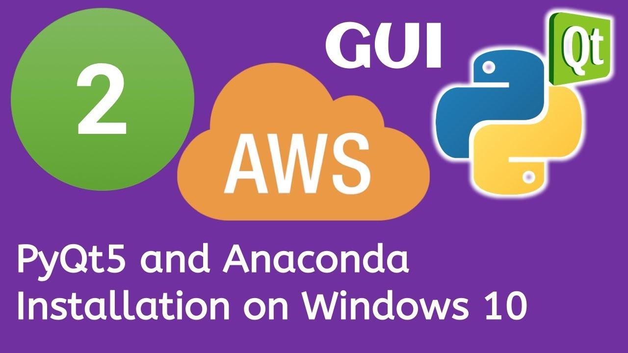 2 PyQt5 Python GUI and AWS Boto3 Tutorial- PyQt5 and Anaconda Installation  on Windows 10