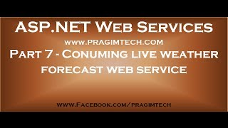 Part 7   Real time example of calling live weather forecast web service